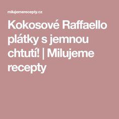 Kokosové Raffaello plátky s jemnou chtutí!   Milujeme recepty