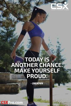Today is another chance. Make yourself proud. -- Unknown