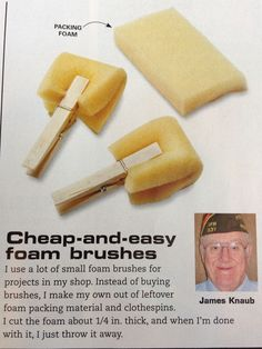 """Family Handyman mag, pg 21 Oct '12. Make your own """"cheap-and-easy foam brushes"""" using clothespins and leftover foam."""