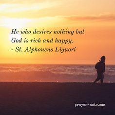 """He who desires nothing but God is rich and happy."" #StAlphonsusLiguori #prayernote #Prayer"