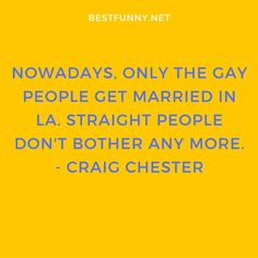 funny marriage quote: Nowadays, only the gay people get married in LA. Straight people don't bother any more. People Getting Married, Got Married, Funny Marriage, Divorce Party, Straight People, Best Man Speech, Funny Quotes, Gay, Feelings