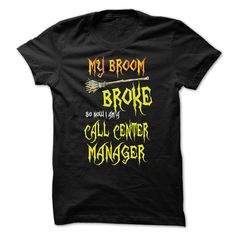 My Broom Broke So Now I Am A Call Center Manager T Shirt, Hoodie Call Center Manager
