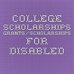 College Scholarships - Grants/Scholarships for disabled