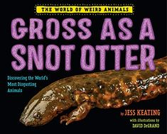 [PDF] Download Gross as a Snot Otter (The World of Weird Animals) *Full Books*
