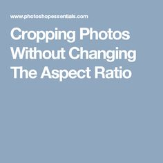Cropping Photos Without Changing The Aspect Ratio
