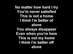 Love this song. (Home by Three Days Grace)