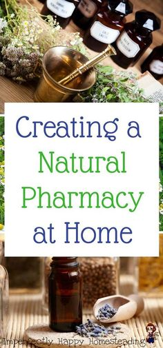 Creating a Natural Pharmacy at Home. Remedies, recipes, herbs and essential oils for better health and treatment.