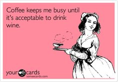 Funny Confession Ecard: Coffee keeps me busy until it's acceptable to drink wine.