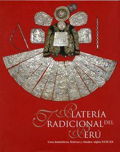 Código: 739.23985 / P. Título: Platería tradicional del Perú : usos domésticos, festivos y rituales : siglos XVIII-XX. Catálogo: http://biblioteca.ccincagarcilaso.gob.pe/biblioteca/catalogo/ver.php?id=8234&idx=2-0000014689