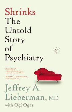 shrinks-the-untold-story-of-psychiatry-by-jeffrey-a-lieberman http://www.bookscrolling.com/the-best-books-about-mental-health-and-mental-illness/