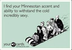 You betchya.  LOVE the outdoors. Skating, sliding, ice skating, skiing, ice fishing in Minnesota.  Land of lovers.