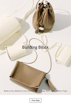 Building Block: Basket in Ivory, Beltpack in Ivory, Fold Messenger in Taupe, Petit in Ivory , Bucket in Taupe. Straw Handbags, Leather Handbags, Building Block Bag, Fashion Still Life, Promotional Design, Iconic Photos, Boho Bags, Summer Bags, Spring Shoes