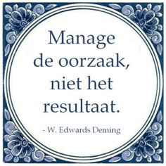 Manage de oorzaak, niet het resultaat. - W. Edwards Deming Sweet Sayings, Sweet Quotes, Work Related Quotes, Kpi Dashboard, Lean Six Sigma, Change Management, Good Advice, Live Life, Poems