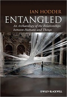 Amazon.com: Entangled: An Archaeology of the Relationships between Humans and Things (8601421707886): Ian Hodder: Books