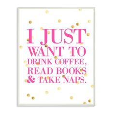 Stupell lulusimonSTUDIO I Just Want to Drink Coffee Read Books and Take Naps Boutique Chic Wall Plaque