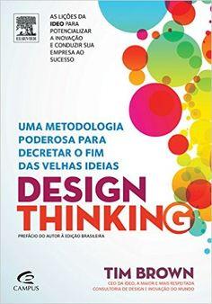 Design Thinking. Uma Metodologia Poderosa Para Decretar o Fim das Velhas Ideias - Livros na Amazon.com.br