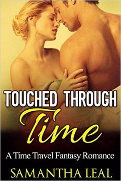Amazon.com: Touched through Time: Time Travel Medieval Highlander Fantasy Sci Fi Romance (Historical New Adult Contemporary Short Stories) eBook: Samantha Leal: Kindle Store