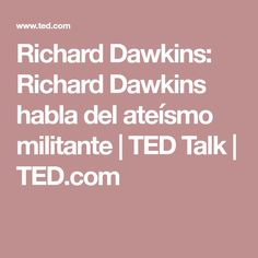 Richard Dawkins: Richard Dawkins habla del ateísmo militante | TED Talk | TED.com
