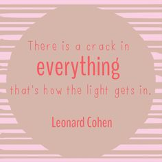 """""""There is a crack in everything, that's how the light gets in."""" Leonard Cohen. #motivation #quote #positivity #leonardcohen #midweekbooster"""