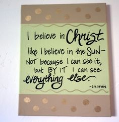 I believe in Christ like I believe in the Sun... C.S. Lewis - http://chroniclesofcslewis.com/?p=160