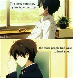 Plus vous montrez vos vrais sentiments, plus les gens trouvent des façons de vous faire du mal.