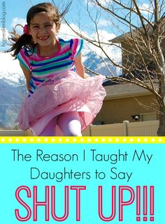 The Reason I Taught my Daughters to Say Shut up  Stand up for yourself when youre young and youll know how to when it matters!