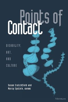 Crutchfield, Susan and Marcy Epstein. Points of Contact: Disability, Art, and Culture. Ann Arbor: University of Michigan Press, 2003.