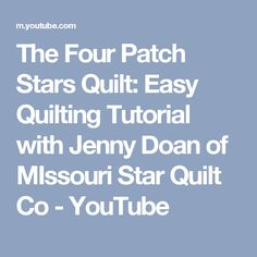 The Four Patch Stars Quilt: Easy Quilting Tutorial with Jenny Doan of MIssouri Star Quilt Co - YouTube