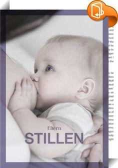 Stillen    :  Das Baby an der Brust ernähren - das wünschen sich die meisten werdenden Mütter. Genauso groß wie die Begeisterung fürs Stillen ist aber meist auch die Zahl der Fragen: Reicht meine Milch? Woran erkenne ich, ob mein Kind auch satt wird? Was ist, wenn die Brust weh tut? Oder nicht genügend Milch kommt? Wann muss ich zufüttern? In diesem E-Book finden Sie kompakten Rat: von Stillberaterinnen, von Hebammen - und von erfahrenen Müttern, die auch weiter wissen, wenn es mal sch...