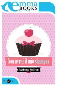 [Letti per voi] - SHORT REVIEW | «Non avrai il mio shampoo» di Barbara Solinas (EmmaBooks)