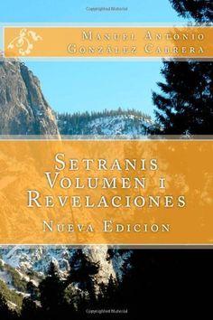 Setranis Volumen 1 (Revelaciones) (Spanish Edition) by Manuel Antonio Gonzalez Cabrera, http://www.amazon.com/dp/1463525087/ref=cm_sw_r_pi_dp_lrEnqb1D04EXT