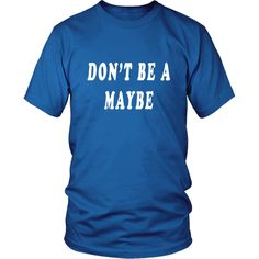 Don't Be A Maybe T-Shirt from Lazy Gamester Inc
