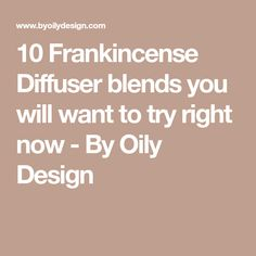 10 Frankincense Diffuser blends you will want to try right now - By Oily Design