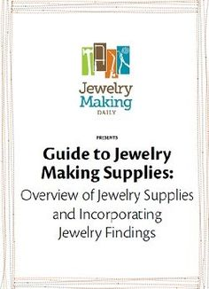 Guide to Jewelry Making Supplies: Overview of Jewelry Supplies and Incorporating Jewelry Findings - Media - Jewelry Making Daily