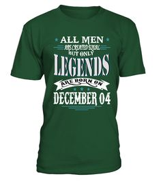Legends are born on December 04  #gift #idea #shirt #image #brother #love #family #funny #brithday #kinh #daughter #dad #fatherday #papa
