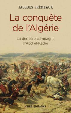 105 - La Conquête de l'Algérie. De la dernière campagne d'Abd-el-Kader - Jacques Fremeaux - § ALGERIE: Le général Valée ne put pas faire grand chose car il prétexta qu'il n'avait que 40 000 hommes pour faire face à 3 000 hommes. Il est vrai que les soldats de l'armée d'Afrique étaient peu habitués à ce nouveau type de guerre. Il demanda des renforts mais on le remplaça par le général Bugeaud. En 1841, la France envoie des renforts dirigés par le général Jean-René Sillègue, ...