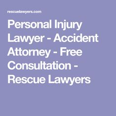 Personal Injury Lawyer - Accident Attorney - Free Consultation - Rescue Lawyers