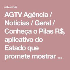 AGTV Agência / Notícias / Geral / Conheça o Pilas R$, aplicativo do Estado que promete mostrar as finanças em tempo real