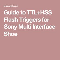 Guide to TTL+HSS Flash Triggers for Sony Multi Interface Shoe