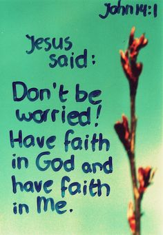 Jesus said to not worry. Have faith in Him.
