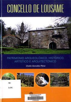 Patrimonio arqueolóxico, histórico, artístico e arquitectónico / Clodio González Pérez. Signatura 95 LOU 0. No catálogo: http://kmelot.biblioteca.udc.es/record=b1526471~S1*gag