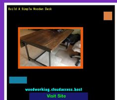 Build A Simple Wooden Desk 231224 - Woodworking Plans and Projects!