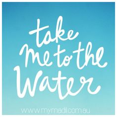 Take me to the water!  www.mymadil.com.au