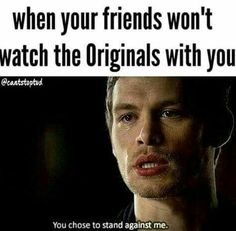 Wishing for friends watching originals and TVD with me Vampire Diaries Wallpaper, Vampire Diaries Damon, Vampire Diaries Seasons, Vampire Diaries Quotes, Vampire Diaries The Originals, Klaus The Originals, Watch The Originals, Funny Relatable Memes, Funny Quotes
