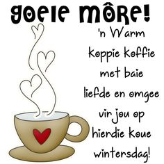 'n Warm koppie koffie met baie liefde en omgee vir jou op hierdie koue wintersdag! Morning Greetings Quotes, Good Morning Quotes, Good Morning Wishes, Sunday Morning, Good Morning Christmas, Good Night Thoughts, Goeie More, Goeie Nag, Afrikaans Quotes