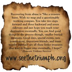 """Recovering from abuse is """"like a treasure hunt."""" ~ Domestic violence survivor #seethetriumph"""