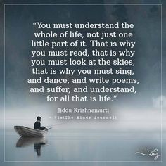 You must understand the whole of life - http://themindsjournal.com/you-must-understand-the-whole-of-life/
