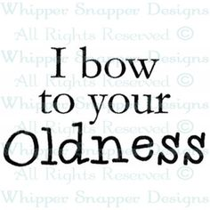 Your Oldness