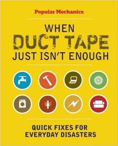 Popular Mechanics When Duct Tape Just Isn't Enough: Quick Fixes for Everyday Disasters: C. J. Petersen