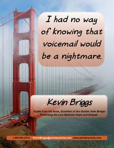 Kevin Briggs, author of Guardian of the Golden Gate: Protecting the Line Between Hope and Despair. Order it here: http://amzn.to/1LBIBoX